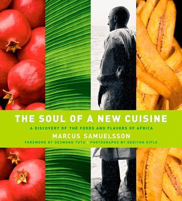 Click for more detail about The Soul of a New Cuisine: A Discovery of the Foods and Flavors of Africa by Marcus Samuelsson