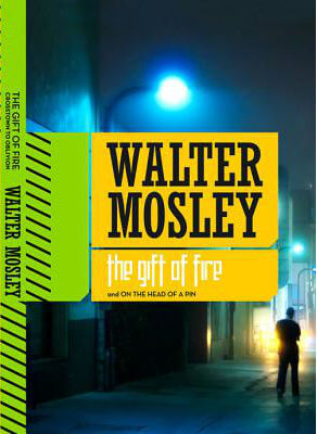 Click for more detail about The Gift of Fire and On the Head of a Pin: Two Short Novels from Crosstown to Oblivion by Walter Mosley