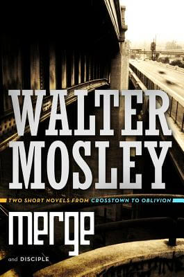Click for more detail about Merge and Disciple: Two Short Novels from Crosstown to Oblivion by Walter Mosley