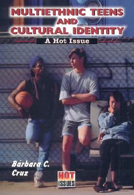 Click for more detail about Multiethnic Teens and Cultural Identity (Hot Issues) by Barbara C. Cruz