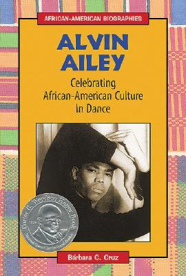 Click for more detail about Alvin Ailey: Celebrating African-American Culture in Dance (African-American Biographies (Enslow)) by Barbara C. Cruz