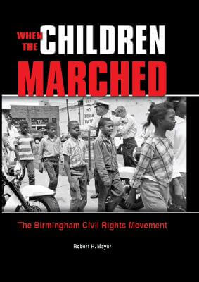 Click for more detail about When the Children Marched: The Birmingham Civil Rights Movement (Prime) by Robert H. Mayer