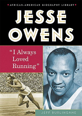 Click for more detail about Jesse Owens: I Always Loved Running (African-American Biographies (Enslow)) by Jeff Burlingame