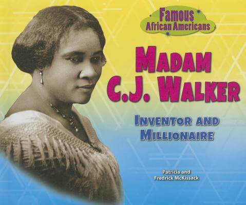 Click for more detail about Madam C.J. Walker: Inventor and Millionaire (Famous African Americans) by Patricia C. McKissack and Fredrick. McKissack