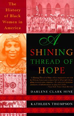 Click for more detail about A Shining Thread of Hope by Darlene Clark Hine and Kathleen Thompson