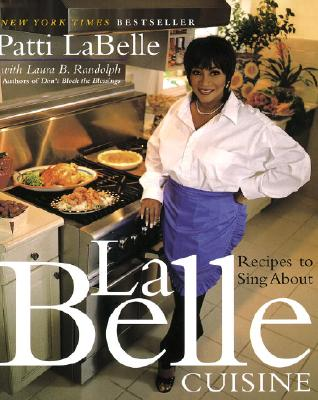 Click for more detail about LaBelle Cuisine: Recipes to Sing About by Patti Labelle
