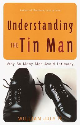 Click for more detail about Understanding the Tin Man: Why So Many Men Avoid Intimacy by William July II