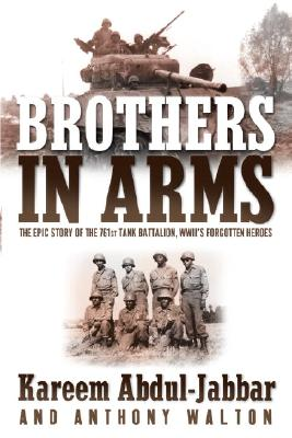 Click for more detail about Brothers in Arms: The Epic Story of the 761st Tank Battalion, WWII's Forgotten Heroes by Kareem Abdul-Jabbar