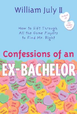 Click for more detail about Confessions of an Ex-Bachelor: How to Sift Through All the Games Players to Find Mr. Right by William July II