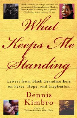 Click for more detail about What Keeps Me Standing: Letters from Black Grandmothers on Peace, Hope and Inspiration by Dennis Kimbro