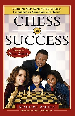 Click for more detail about Chess For Success: Using An Old Game To Build New Strengths In Children And Teens by Maurice Ashley