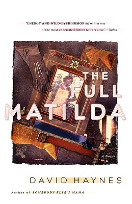 Click for more detail about The Full Matilda: A Novel by David Haynes