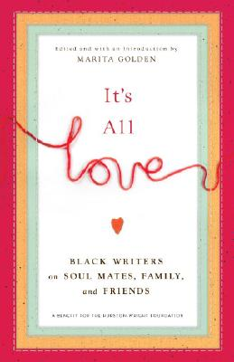 Click for more detail about It's All Love: Black Writers On Soul Mates, Family And Friends by Marita Golden