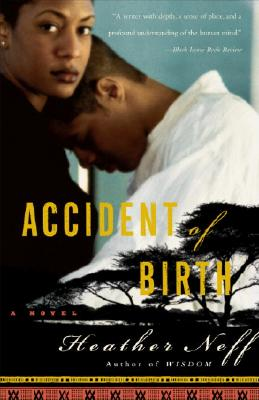Click for more detail about Accident of Birth: A Novel by Heather Neff