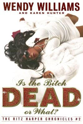 Click for more detail about Is the Bitch Dead, Or What?: The Ritz Harper Chronicles Book 2 by Wendy Williams and Karen Hunter
