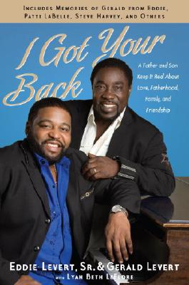 Click for more detail about I Got Your Back: A Father and Son Keep It Real About Love, Fatherhood, Family, and Friendship by Eddie Levert, Gerald Levert, and Lyah Beth LeFlore