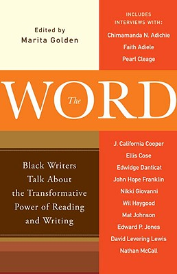 Click for more detail about The Word: Black Writers Talk About The Transformative Power Of Reading And Writing by Marita Golden