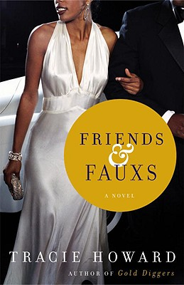 Click for more detail about Friends & Fauxs: A Novel by Tracie Howard