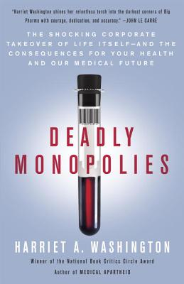 Click for a larger image of Deadly Monopolies: The Shocking Corporate Takeover of Life Itself—And the Consequences for Your Health and Our Medical Future