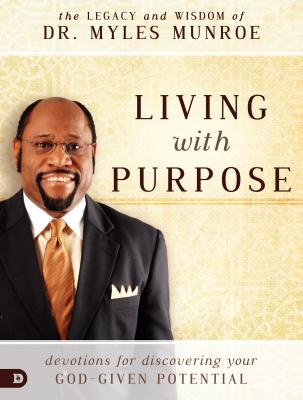 Click for more detail about Living with Purpose: Devotions for Discovering Your God-Given Potential by Myles Munroe