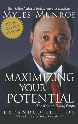 Click for more detail about Maximizing Your Potential: The Keys to Dying Empty (Expanded) by Myles Munroe