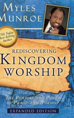 Click for more detail about Rediscovering Kingdom Worship: The Purpose and Power of Praise and Worship by Myles Munroe