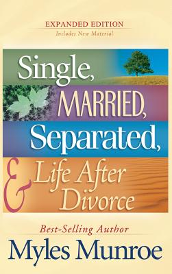Click for more detail about Single, Married, Separated, and Life After Divorce by Myles Munroe