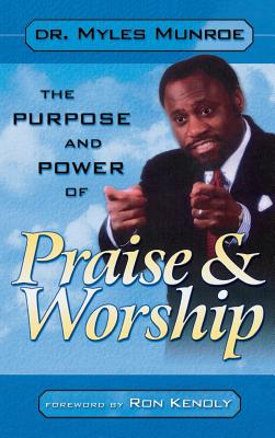 Click for more detail about Purpose and Power of Praise and Worship by Myles Munroe