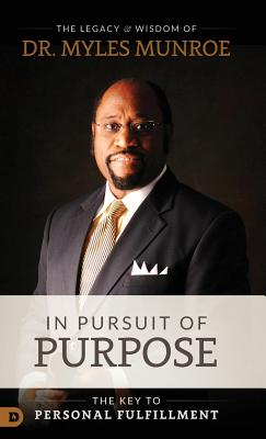 Click for more detail about IN PURSUIT OF PURPOSE by Myles Munroe