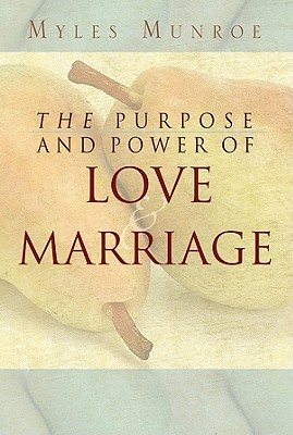Click for more detail about Purpose and Power of Love and Marriage by Myles Munroe