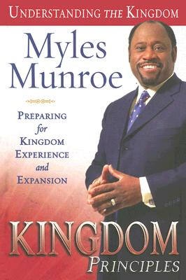 Click for more detail about Kingdom Principles: Preparing for Kingdom Experience and Expansion by Myles Munroe