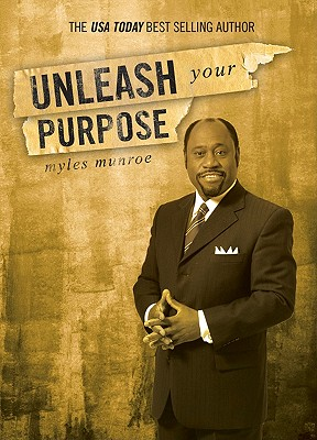 Click for more detail about Unleash Your Purpose by Myles Munroe