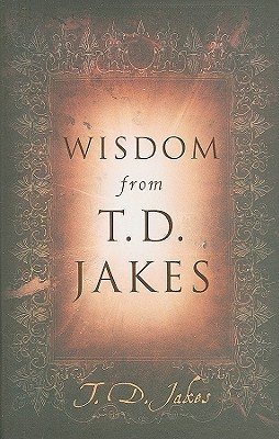 Click for more detail about Wisdom From T.D. Jakes by T. D. Jakes