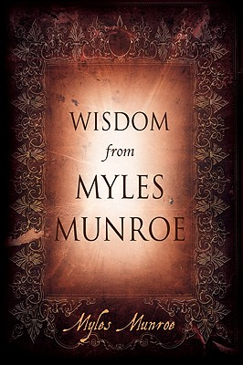 Click for more detail about Wisdom from Myles Munroe by Myles Munroe