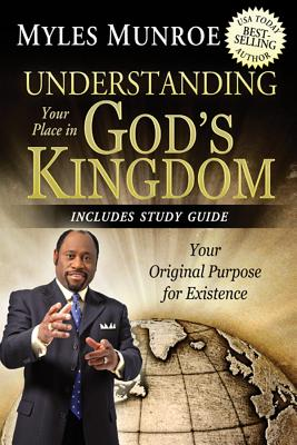 Click for more detail about Understanding Your Place in God's Kingdom: Your Original Purpose for Existence by Myles Munroe