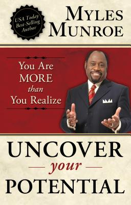 Click for more detail about Uncover Your Potential: You are More than You Realize by Myles Munroe