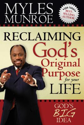 Click for more detail about Reclaiming God's Original Purpose for Your Life: God's Big Idea Expanded Edition by Myles Munroe