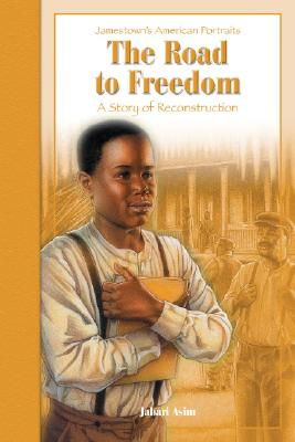 Click for more detail about The Road to Freedom: A Story of the Reconstruction (Jamestown's American Portraits) by Jabari Asim