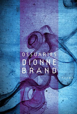 Click for more detail about Ossuaries by Dionne Brand