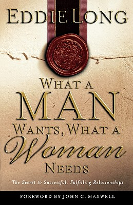 Click for more detail about What A Man Wants, What A Woman Needs The Secret To Successful, Fulfilling Relationships by Eddie L. Long
