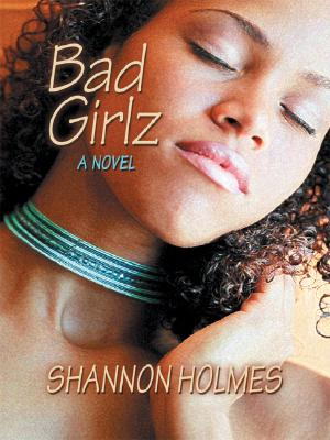 Click for more detail about Bad Girlz by Shannon Holmes