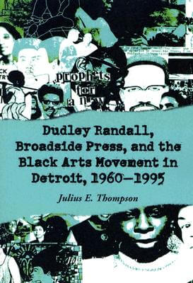Click for more detail about Dudley Randall, Broadside Press, And The Black Arts Movement In Detroit, 1960-1995 by Julius E. Thompson