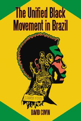 Click for more detail about Unified Black Movement In Brazil, 1978-2002 by David Covin