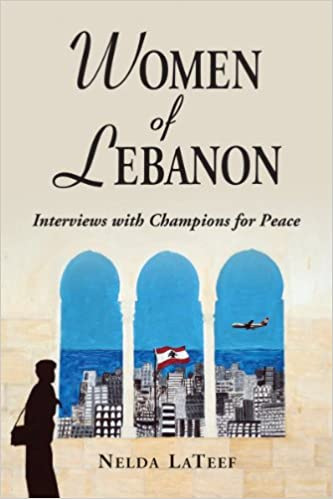 Click for more detail about Women of Lebanon: Interviews with Champions for Peace by Nelda LaTeef
