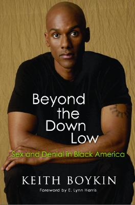 Click for more detail about Beyond the Down Low: Sex, Lies, and Denial in Black America by Keith Boykin