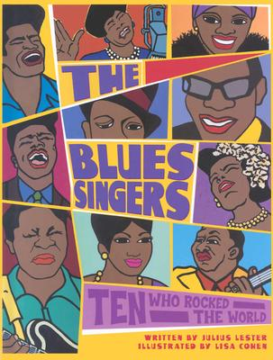Click for more detail about The Blues Singers: Ten Who Rocked the World by Julius Lester