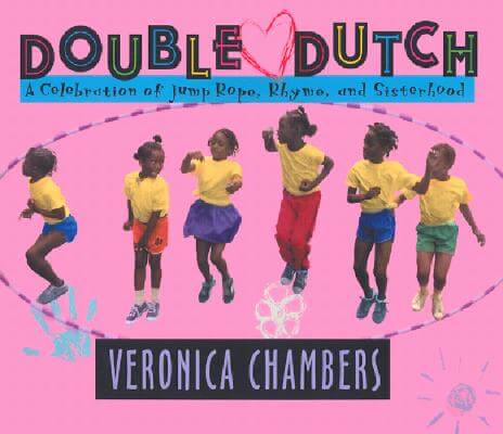 Click for more detail about Double Dutch: A Celebration of Jump Rope, Rhyme, and Sisterhood by Veronica Chambers