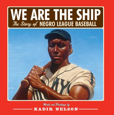 Click for a larger image of We Are The Ship: The Story Of Negro League Baseball