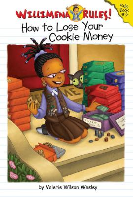 Click for more detail about Willimena Rules!: How to Lose Your Cookie Money - Book #3 (Willimena Rules! (PB)) (Bk. 3) by Valerie Wilson Wesley