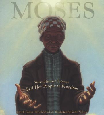Click for more detail about Moses: When Harriet Tubman Led Her People to Freedom by Carole Boston Weatherford